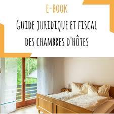 guide chambre d hote chambres d hôtes quelles sont les obligations à respecter