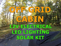 12 volt lighting for cabin off grid cabin 11 15 2015 12v dc electrical youtube