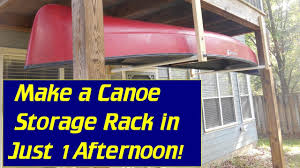 Free Standing Kayak Storage Rack Plans by Make A Canoe Storage Rack In One Afternoon Youtube