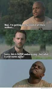 T Dog Memes - walking dead rick t dog what was your name again the walkign