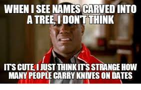 Cute Dating Memes - wheniseenames carved into a tree i dont think itscuteijust think