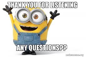 Any Questions Meme - thank you for listening any questions happy minion make a meme