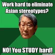 Work Hard Meme - hard to eliminate asian stereotypes