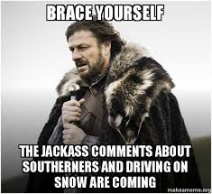 Driving In Snow Meme - brace yourself the jackass comments about southerners and driving