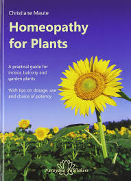 homeopathy for plants a practical guide for indoor balcony and