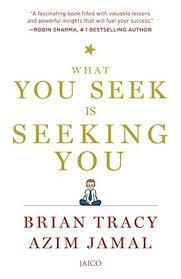 Is Seeking What You Seek Is Seeking You By Brian Tracy