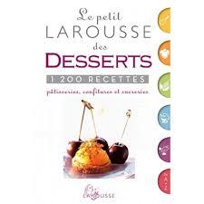 larousse cuisine dessert le petit larousse des desserts 1200 recettes pâtisseries