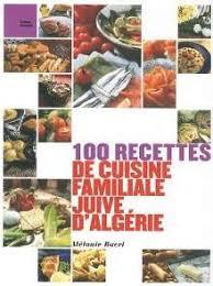 cuisine juive alg駻ienne 100 recettes de cuisine juive algérienne afrik cuisine com toute