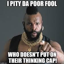 Cap Memes - mr t put on your thinking cap foo imgflip