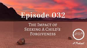 Seeking Text Episode Episode 032 The Impact Of Seeking A Child S Forgiveness