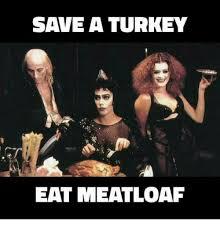 Turkish Meme Movie - save a turkey eat meatloaf meme on me me