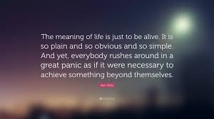 alan watts quote the meaning of is just to be alive it is so