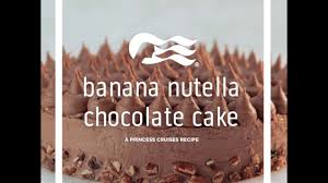 banana nutella chocolate cake recipe princess cruises youtube