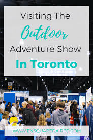 a detailed look at the outdoor adventure show ensquaredaired