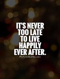 wedding quotes happily after it s never late to live happily after picture quotes