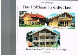 Holzhaus Kaufen Gebraucht Das Holzhaus Als Dritte Haut Neue Holzbau Technik Von Sattlberger