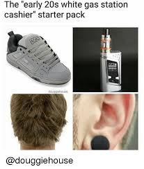 Gas Station Meme - the early 20s white gas station cashier starter pack douggiehouse