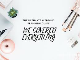 wedding planning guide the ultimate wedding planning guide we covered everything