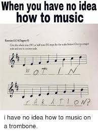 Music Major Meme - when you have no idea how to music exercise 137chapter5 give the