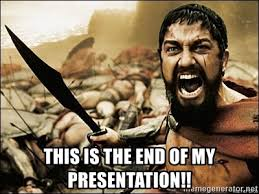 This Is The End Meme - this is the end of my presentation this is sparta meme meme