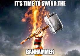 Ban Hammer Meme - banhammer imgflip
