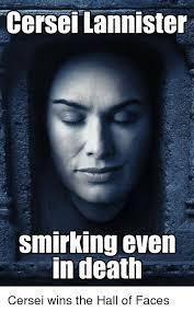 Cersei Lannister Meme - cersei lannister smirking even in death cersei wins the hall of