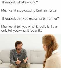 Therapist Meme - dopl3r com memes therapist whats wrong me i cant stop quoting
