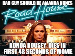 Roadhouse Meme - roadhouse movie ronda rousey imgflip