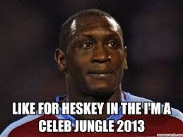 Celeb Meme - for heskey in the i m a celeb jungle 2013