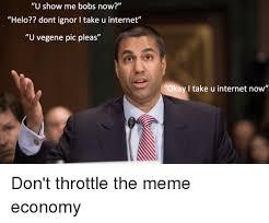 Bobs Meme - u show me bobs now helo dont ignor i take u internet u vegene