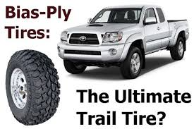 best tires for toyota tacoma bias ply versus radial tires for offroad use