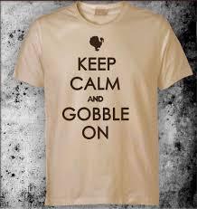 thanksgiving gobble keep calm and gobble on tshirt funny thanksgiving tshirts