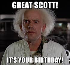 Back To The Future Meme - great scott it s your birthday doc brown back to the future