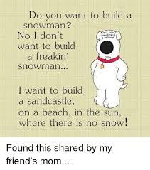 Do You Want To Build A Snowman Meme - 25 best memes about do you want to build a snowman do you want