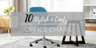 Comfy Office Chairs 10 Stylish And Comfy Office Chairs Chic Home Life