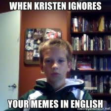 Meme In English - when kristen ignores your memes in english meme lord wilbur