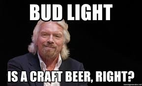 Craft Meme - bud light is a craft beer right sir richard branson meme meme