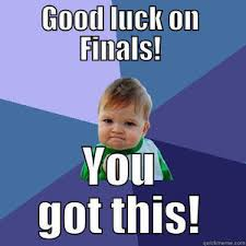 Good Luck On Finals Meme - have a great dead week and good luck on finals koinonia a uc