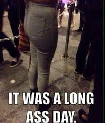 Long Ass Day Meme - long ass day weknowmemes