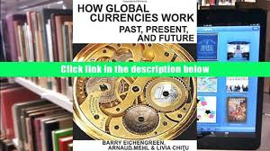 read online how global currencies work past present and future