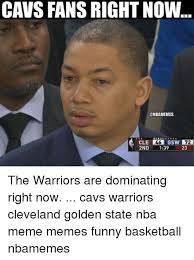 Funny Basketball Memes - cavs fans right now 2nd 39 23 the warriors are dominating right now