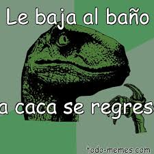 Meme Caca - arraymeme de le baja al ba祓o la caca se regresa