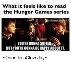 Hunger Game Memes - what it feels like to read the hunger games series youre gonna