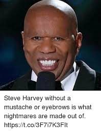 Steve Harvey Memes - steve harvey without a mustache or eyebrows is what nightmares are