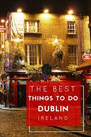 things to do in dublin dublin travel tips from a local