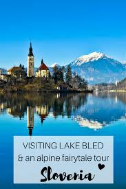 slovenia lake visiting lake bled and a alpine fairytale tour travel blog