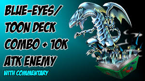 blue eyes toon deck combo 10k atk enemy with commentary yu gi