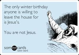 the only winter birthday anyone is willing to leave the house for