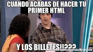 Meme Html - cuando acabas de hacer tu primer html y los billetes meme de