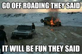 Off Road Memes - go off roading they said it will be fun they said misc quickmeme